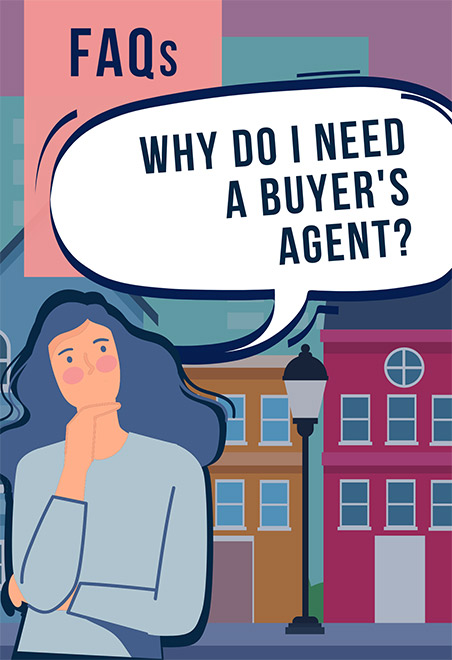 FAQs Why do I need a buyer's agent?
